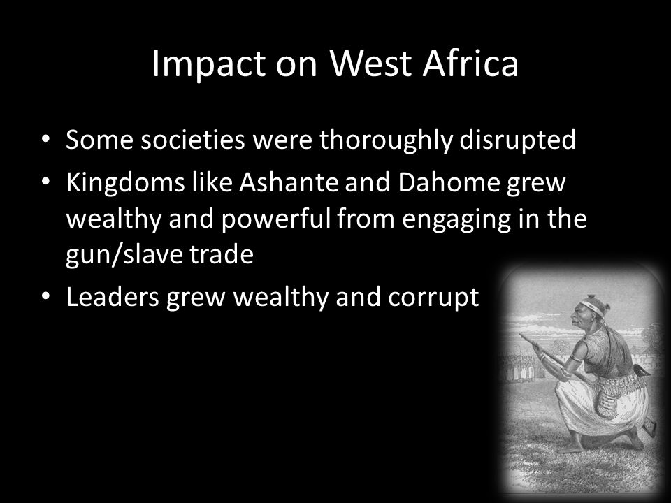 Impact on West Africa Some societies were thoroughly disrupted