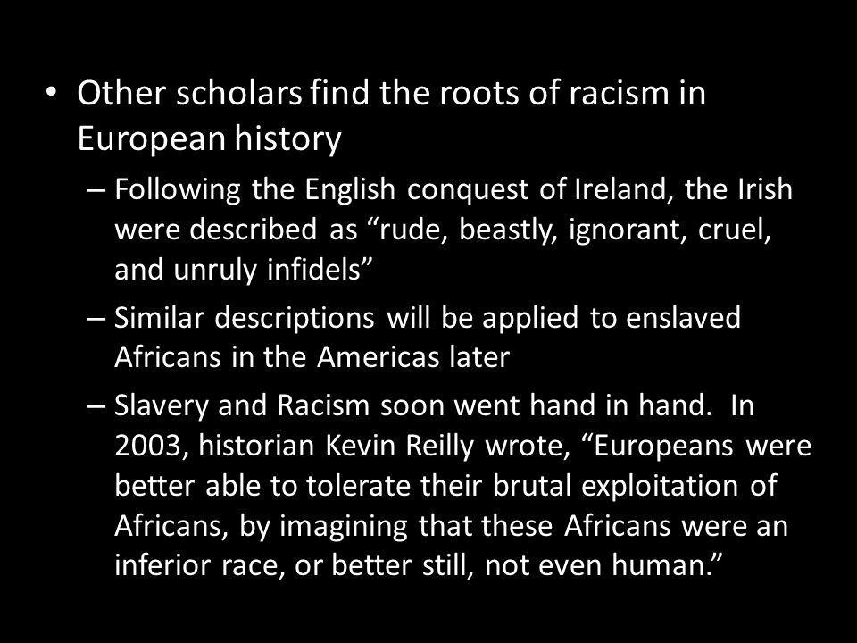 Other scholars find the roots of racism in European history