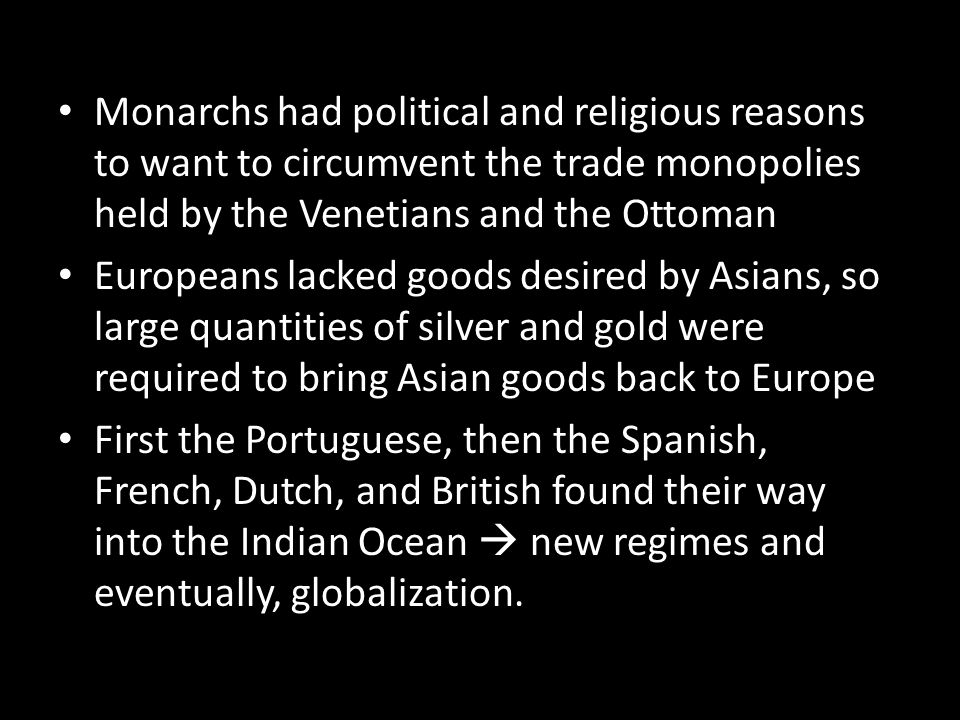 Monarchs had political and religious reasons to want to circumvent the trade monopolies held by the Venetians and the Ottoman