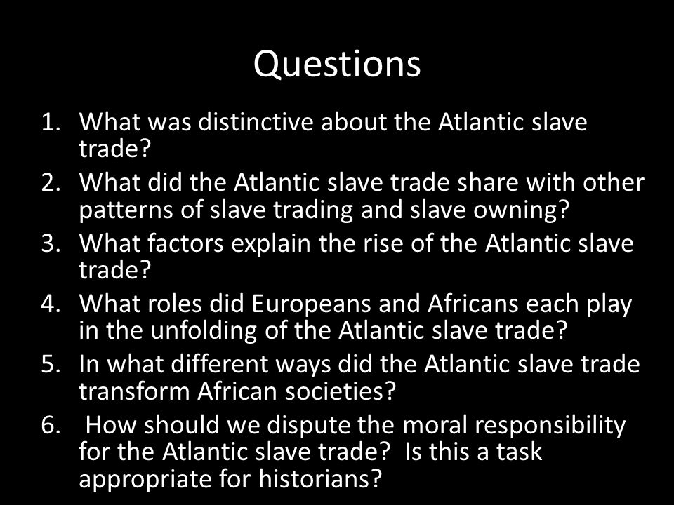 Questions What was distinctive about the Atlantic slave trade