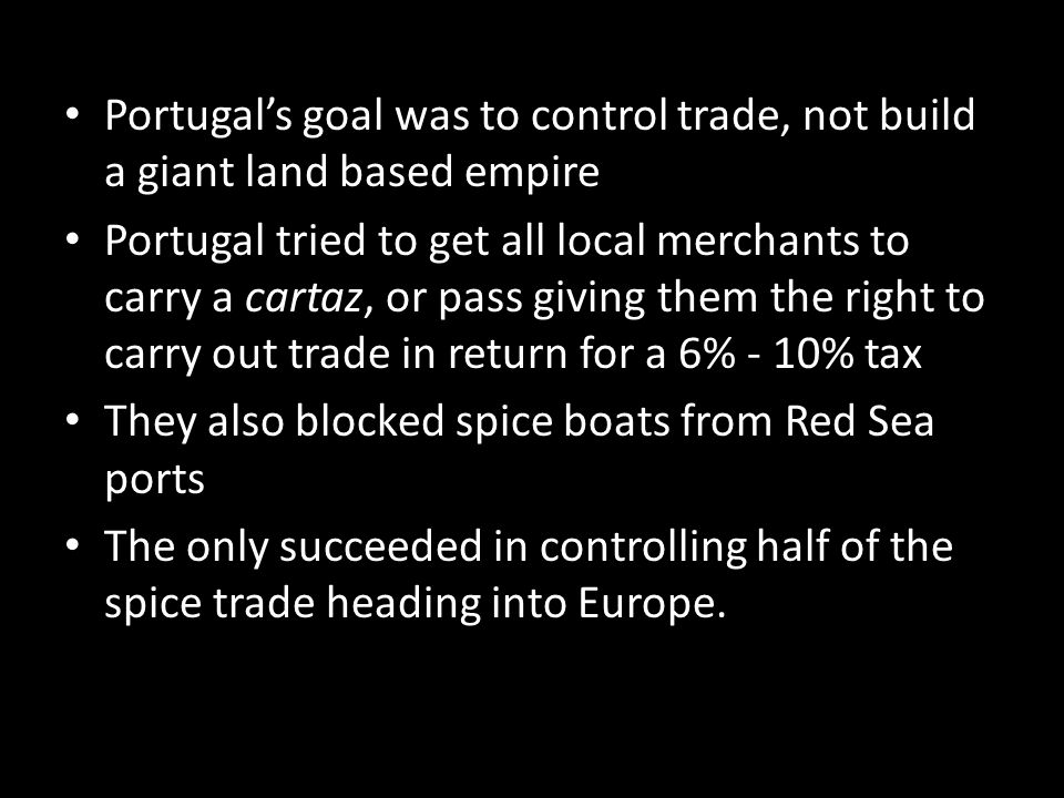 Portugal's goal was to control trade, not build a giant land based empire