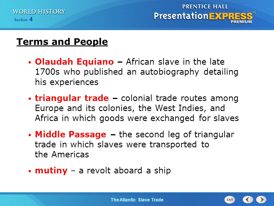 Terms and People Olaudah Equiano – African slave in the late 1700s who published an autobiography detailing his experiences.