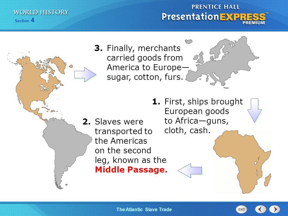 1. First, ships brought European goods to Africa—guns, cloth, cash.