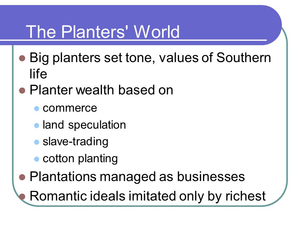 The Planters World Big planters set tone, values of Southern life