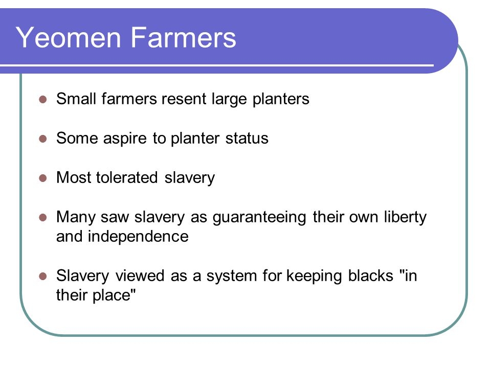 Yeomen Farmers Small farmers resent large planters