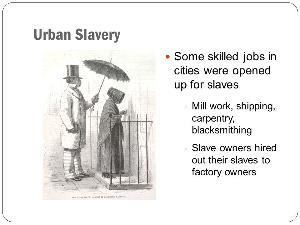 Urban Slavery Some skilled jobs in cities were opened up for slaves