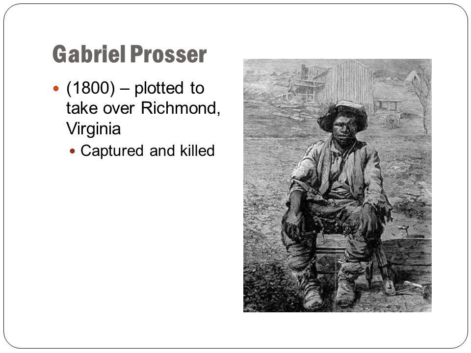 Gabriel Prosser (1800) – plotted to take over Richmond, Virginia