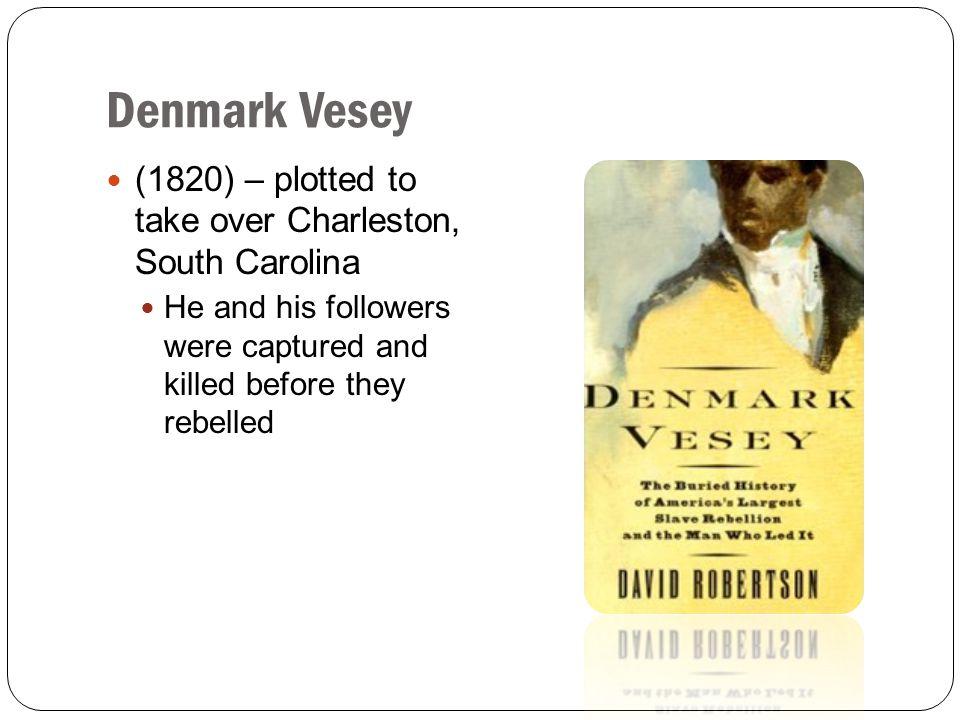 Denmark Vesey (1820) – plotted to take over Charleston, South Carolina
