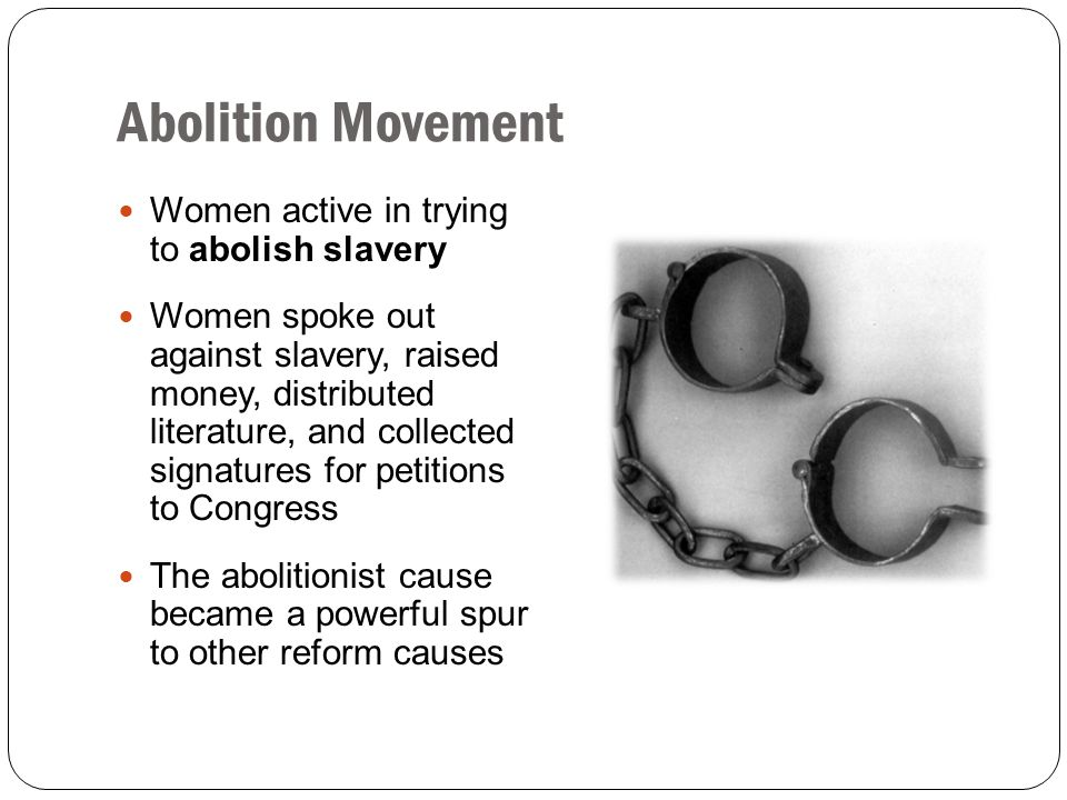 Abolition Movement Women active in trying to abolish slavery