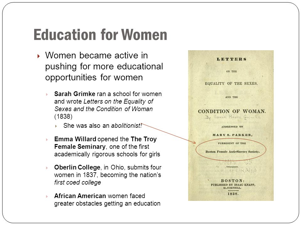 Education for Women Women became active in pushing for more educational opportunities for women.