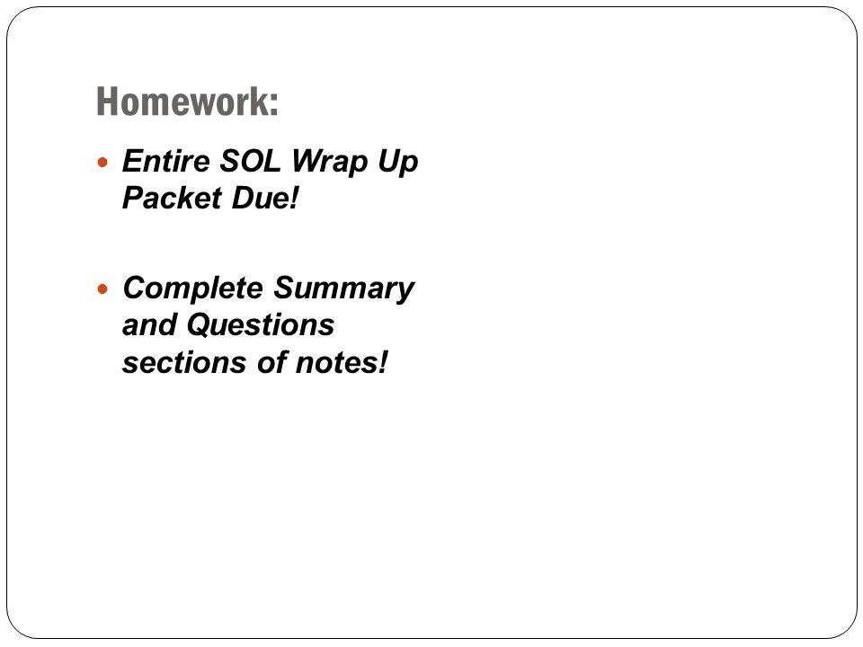 Homework: Entire SOL Wrap Up Packet Due!