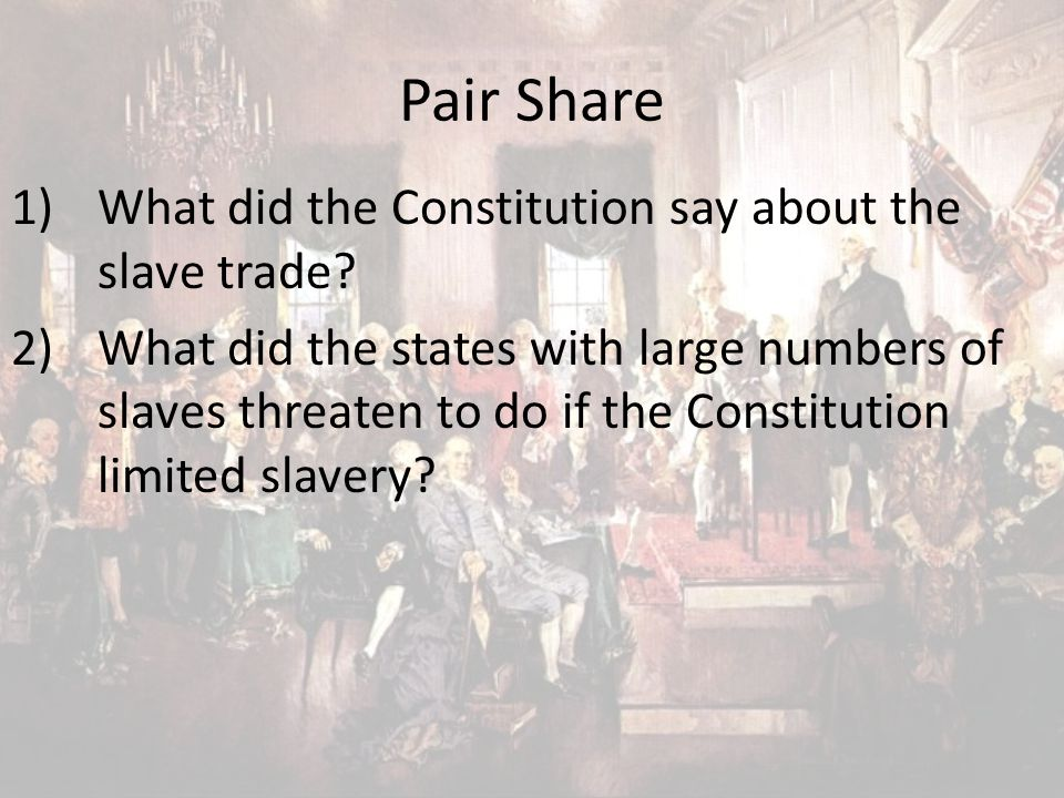 Pair Share What did the Constitution say about the slave trade