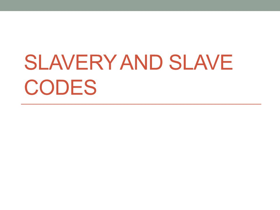 Slavery and Slave Codes