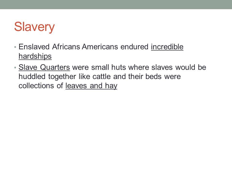 Slavery Enslaved Africans Americans endured incredible hardships