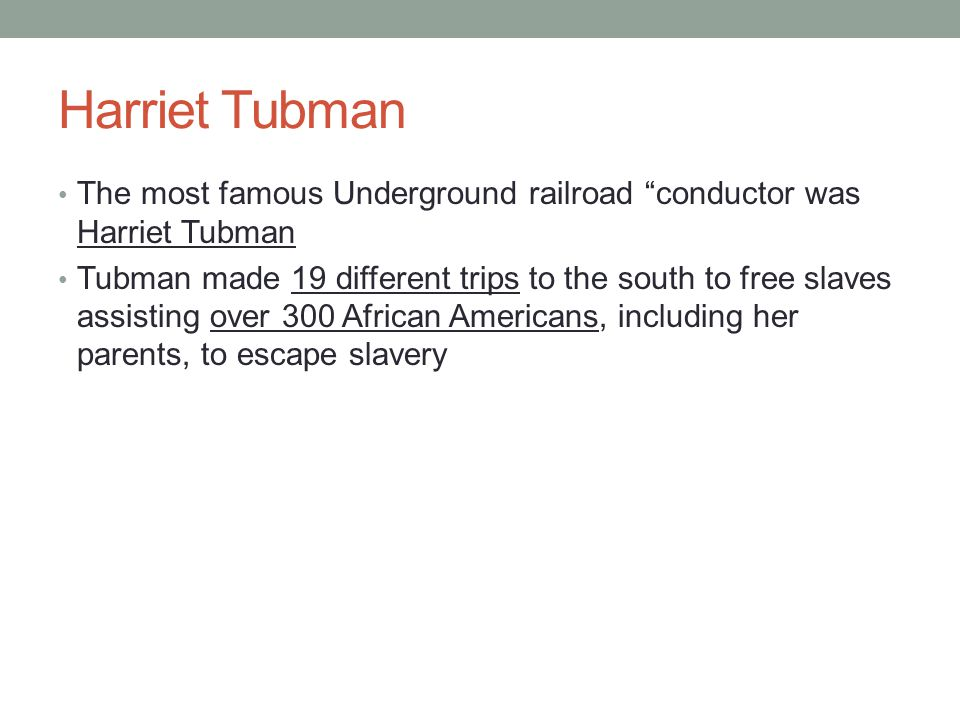 Harriet Tubman The most famous Underground railroad conductor was Harriet Tubman.