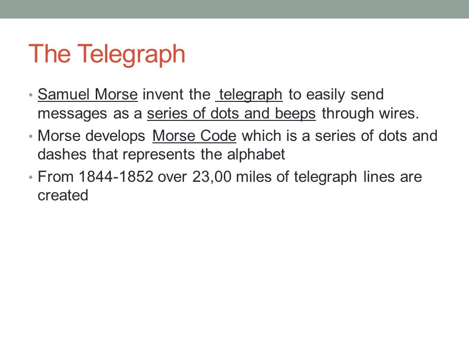 The Telegraph Samuel Morse invent the telegraph to easily send messages as a series of dots and beeps through wires.