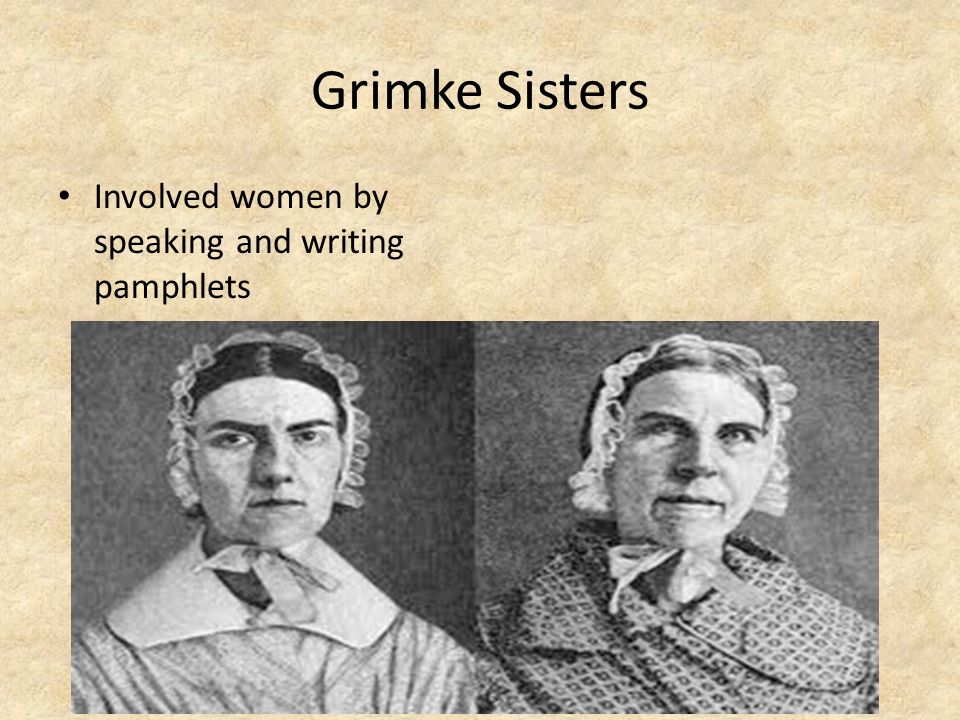 Grimke Sisters Involved women by speaking and writing pamphlets