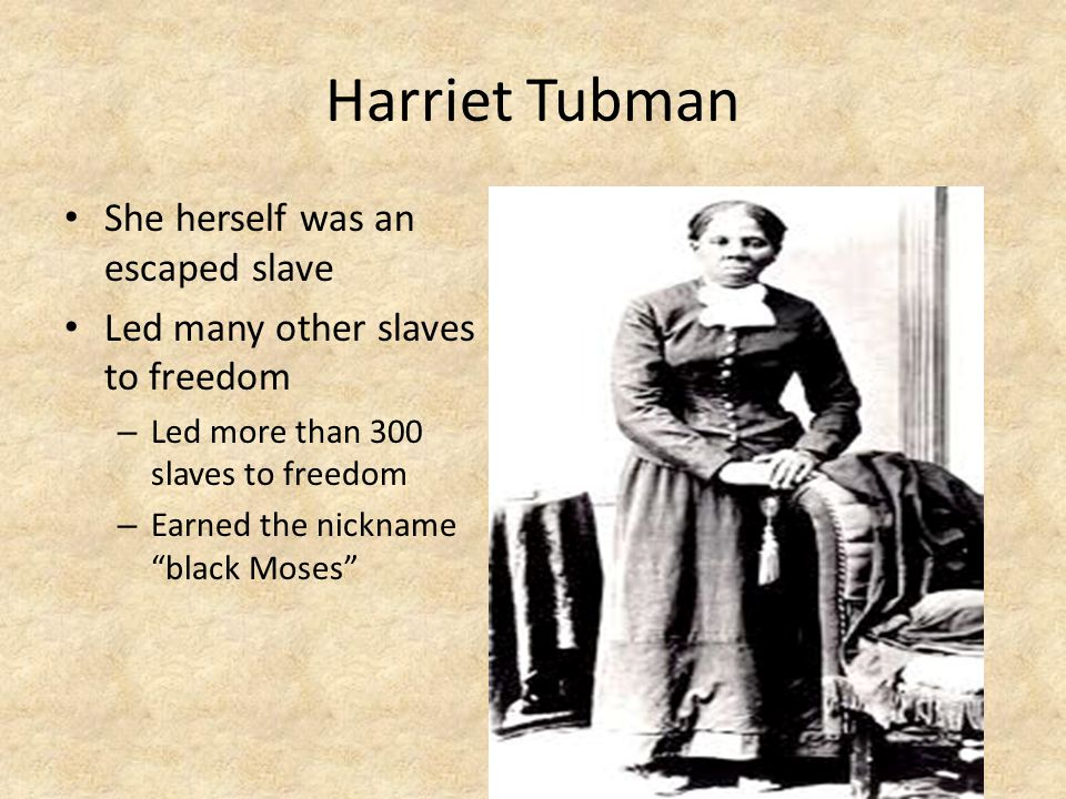 Harriet Tubman She herself was an escaped slave