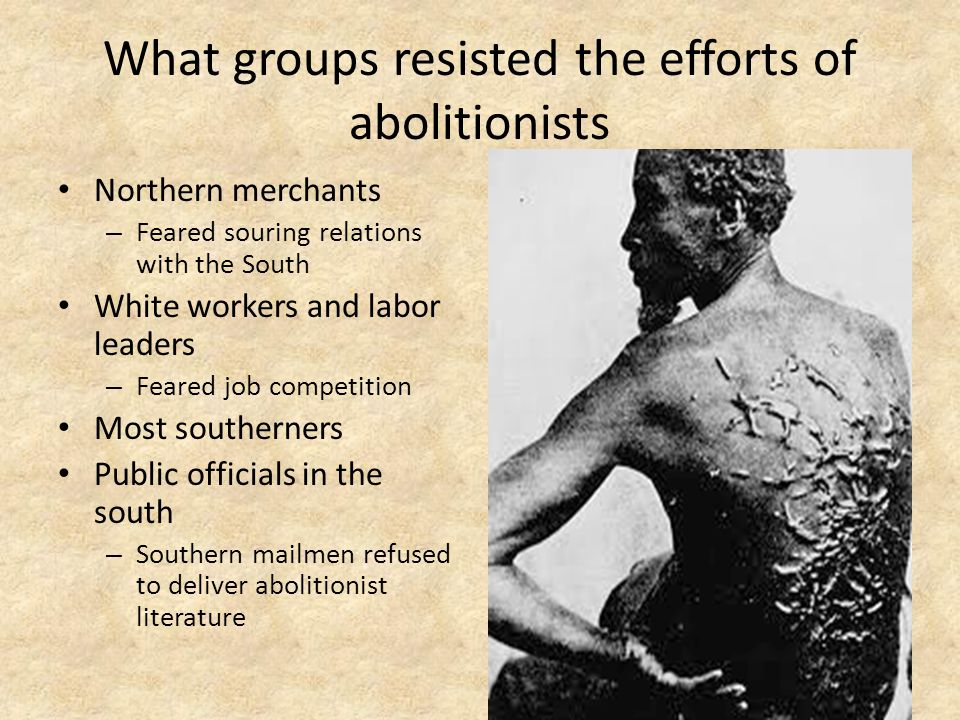 What groups resisted the efforts of abolitionists