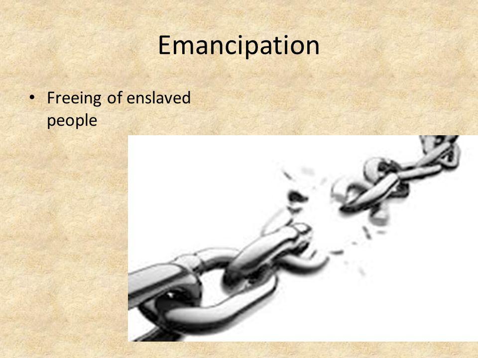 Emancipation Freeing of enslaved people