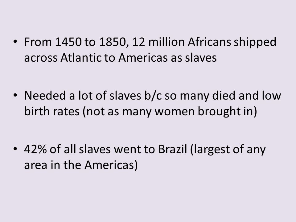 From 1450 to 1850, 12 million Africans shipped across Atlantic to Americas as slaves