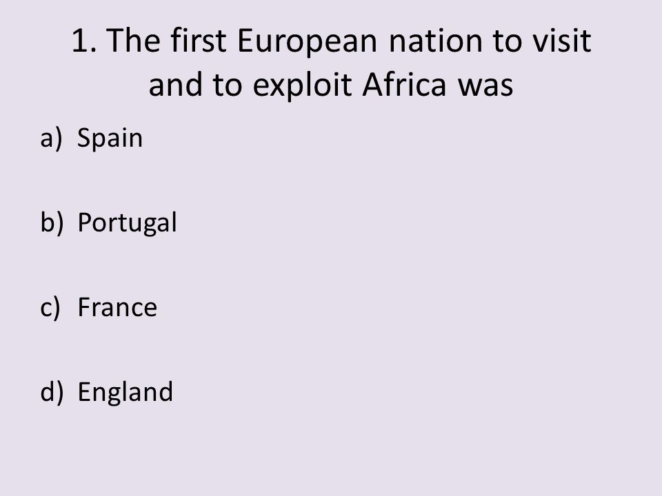 1. The first European nation to visit and to exploit Africa was