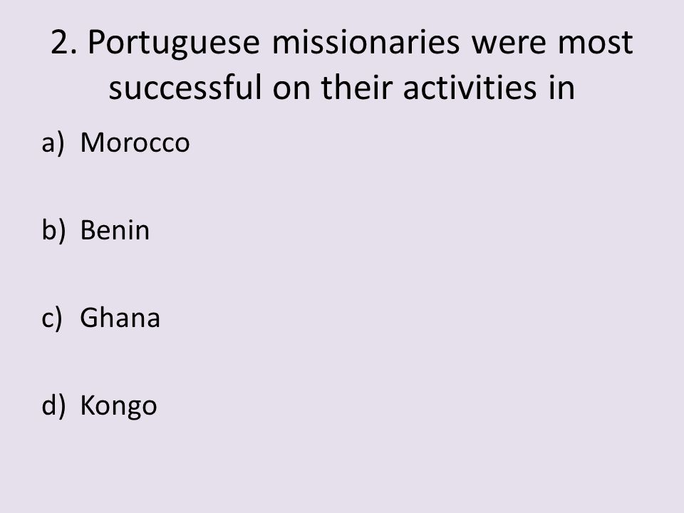 2. Portuguese missionaries were most successful on their activities in