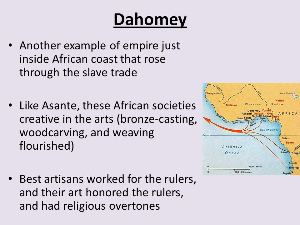 Dahomey Another example of empire just inside African coast that rose through the slave trade.