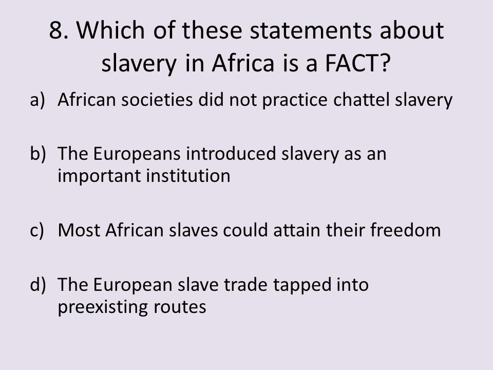 8. Which of these statements about slavery in Africa is a FACT
