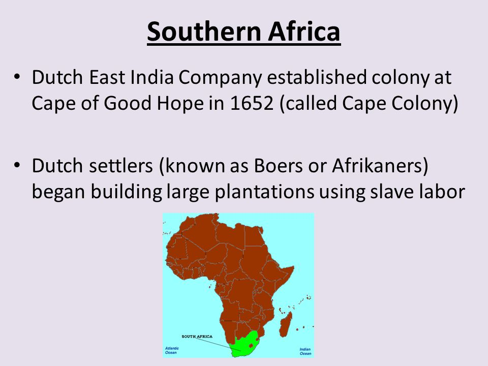 Southern Africa Dutch East India Company established colony at Cape of Good Hope in 1652 (called Cape Colony)