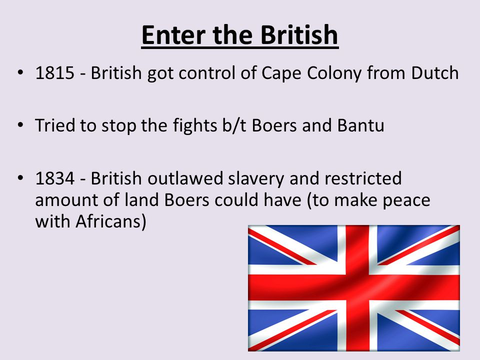 Enter the British 1815 - British got control of Cape Colony from Dutch