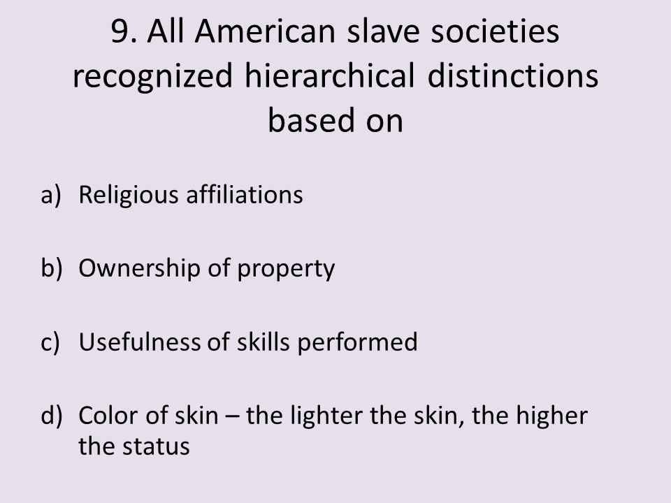 9. All American slave societies recognized hierarchical distinctions based on