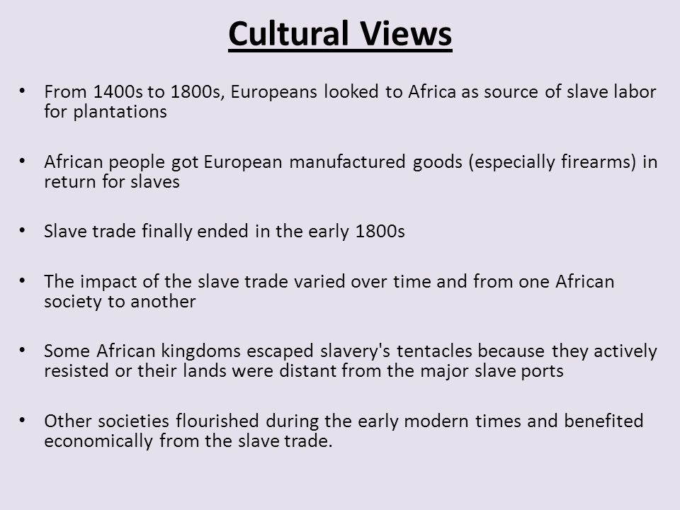 Cultural Views From 1400s to 1800s, Europeans looked to Africa as source of slave labor for plantations.