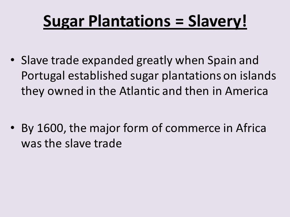 Sugar Plantations = Slavery!