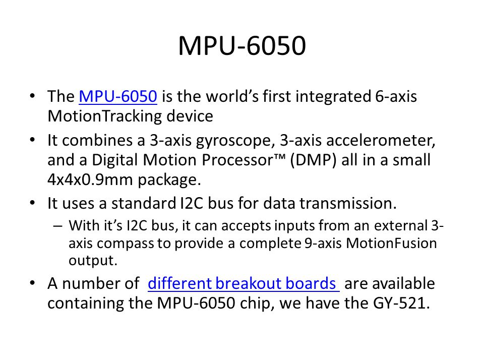 MPU-6050 The MPU-6050 is the world's first integrated 6-axis MotionTracking device.