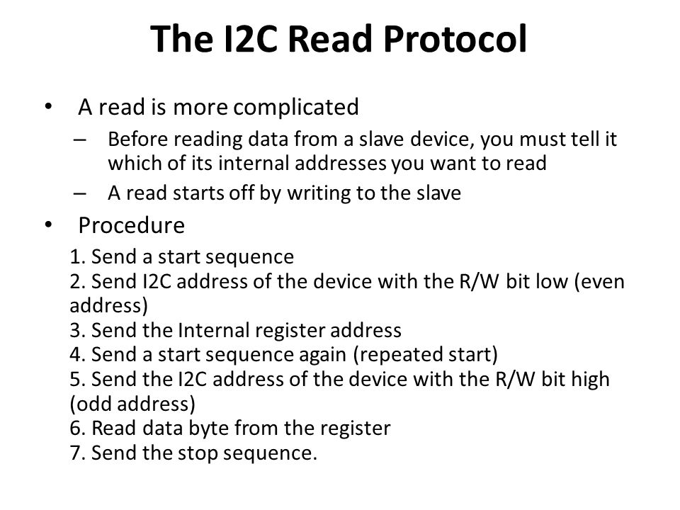 The I2C Read Protocol A read is more complicated Procedure