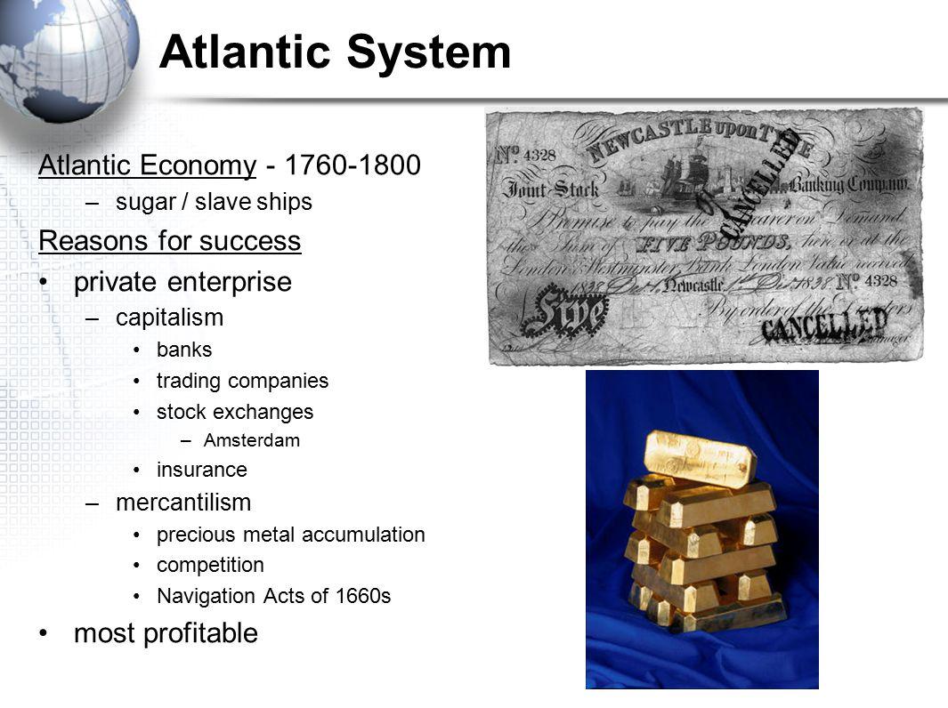 Atlantic System Atlantic Economy - 1760-1800 Reasons for success