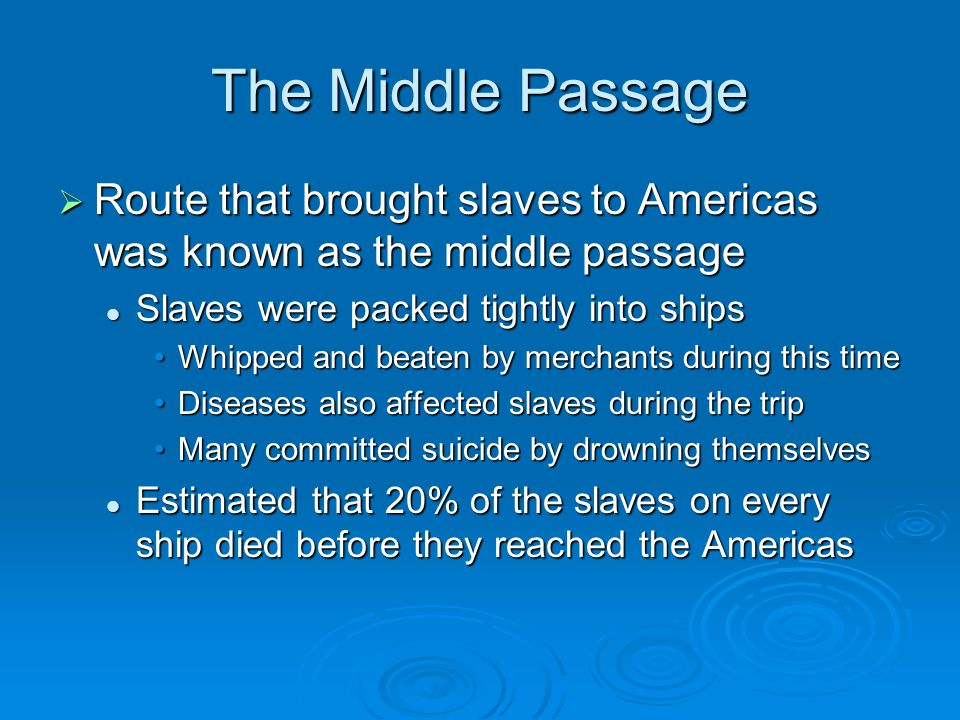 The Middle Passage Route that brought slaves to Americas was known as the middle passage. Slaves were packed tightly into ships.