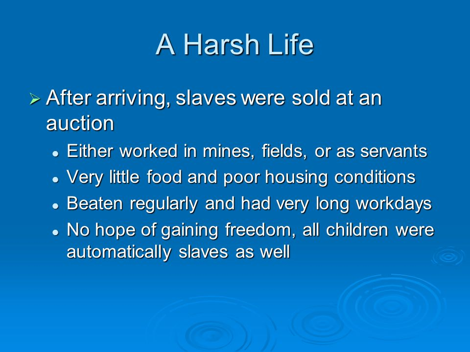 A Harsh Life After arriving, slaves were sold at an auction