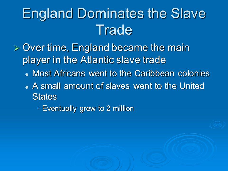 England Dominates the Slave Trade