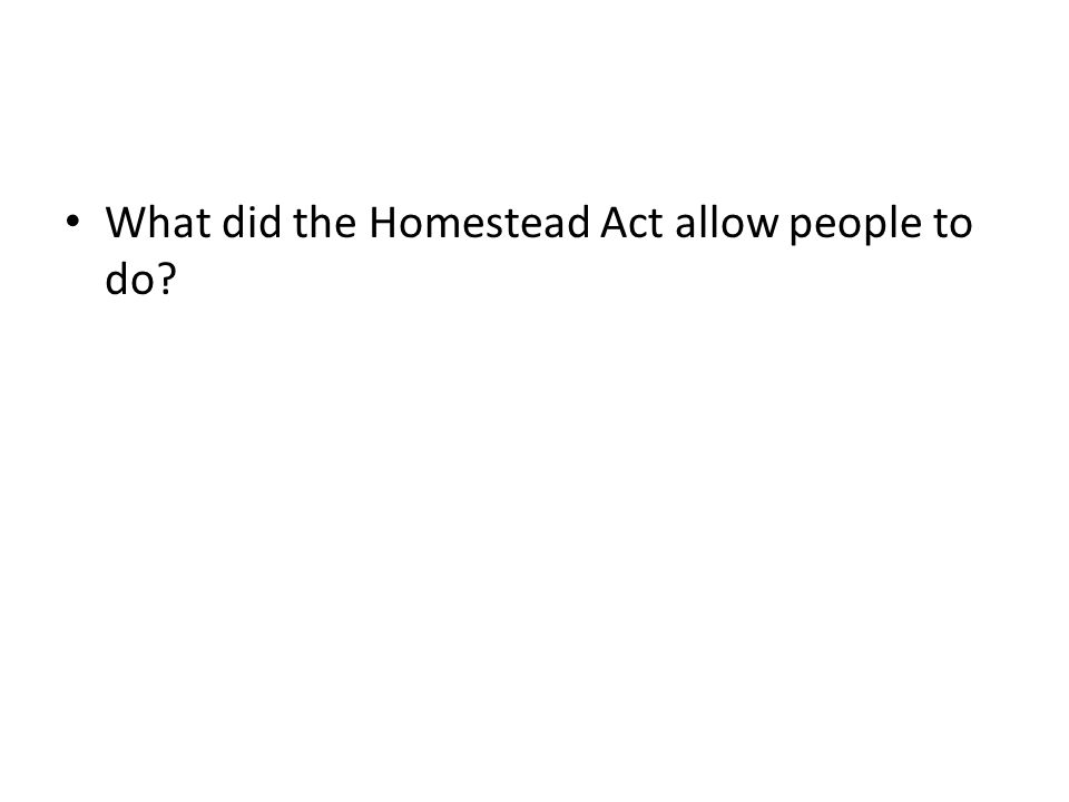 What did the Homestead Act allow people to do
