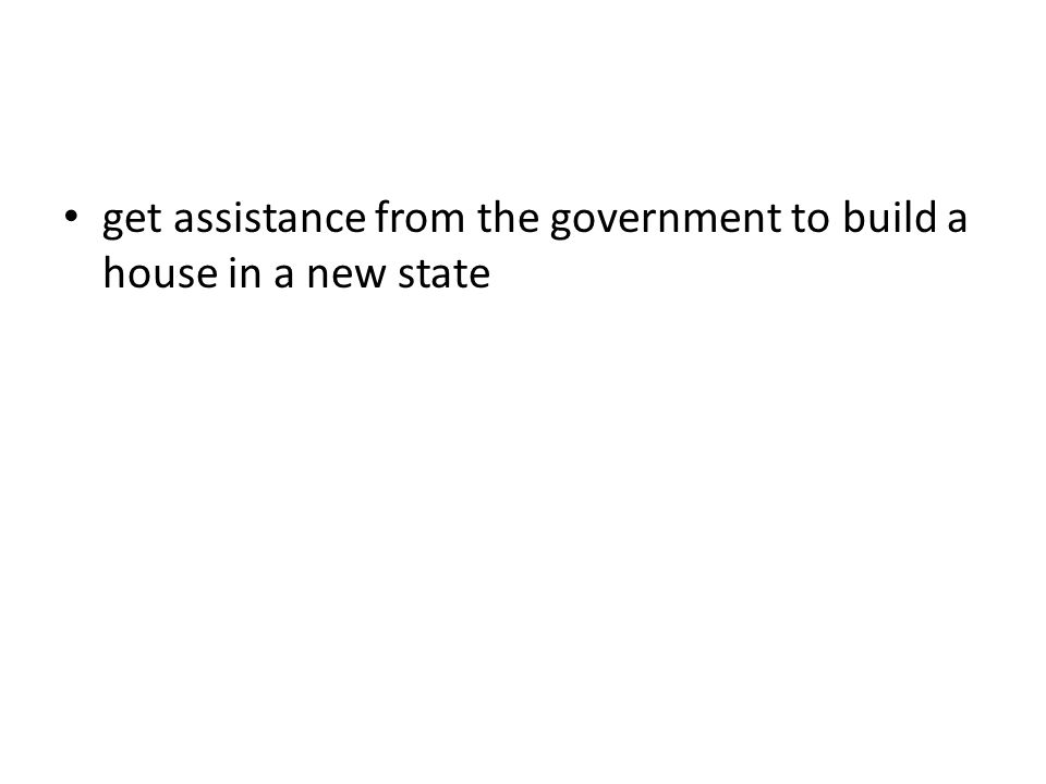get assistance from the government to build a house in a new state