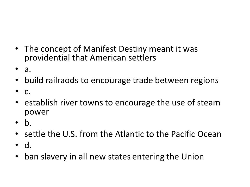 The concept of Manifest Destiny meant it was providential that American settlers
