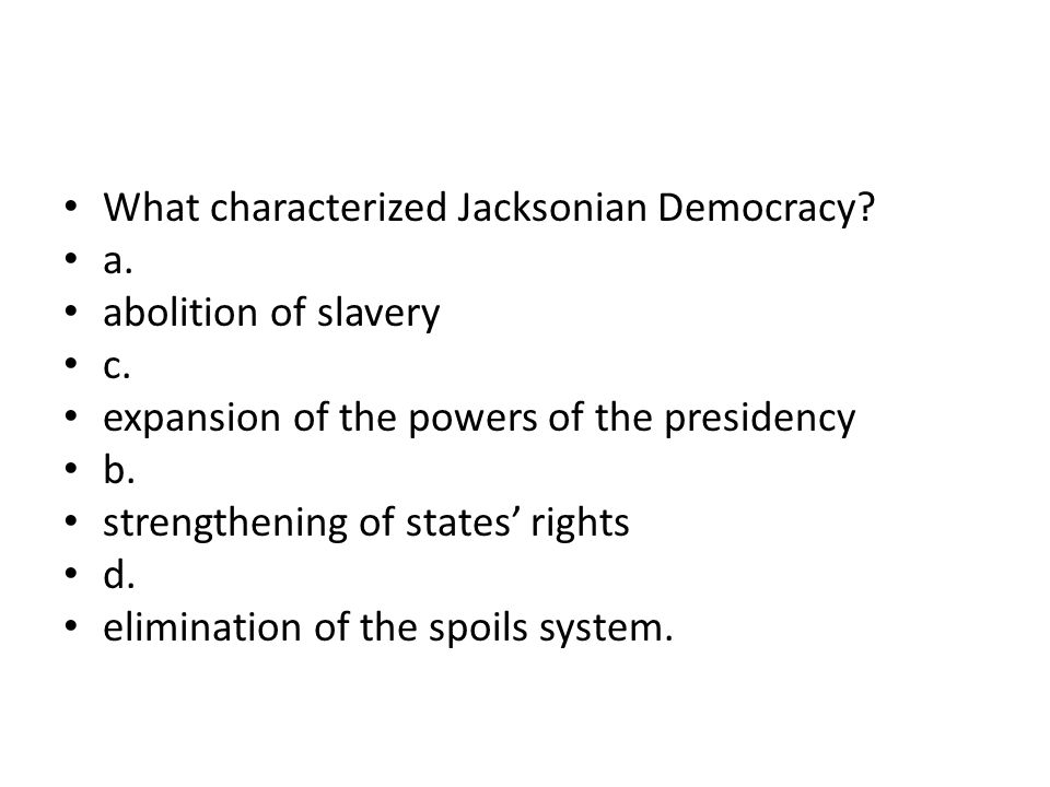 What characterized Jacksonian Democracy
