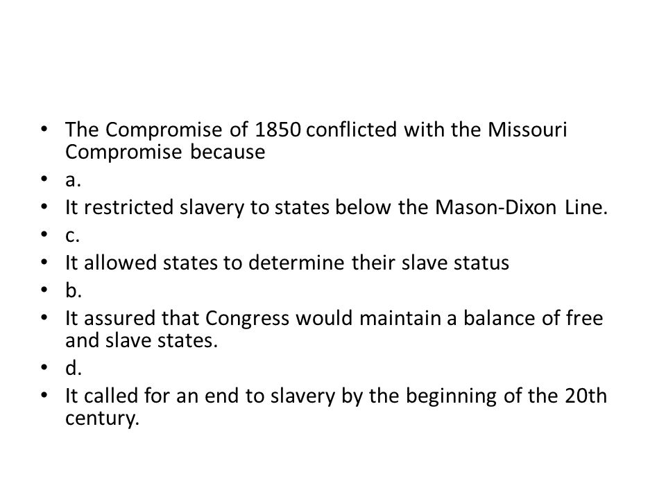 The Compromise of 1850 conflicted with the Missouri Compromise because