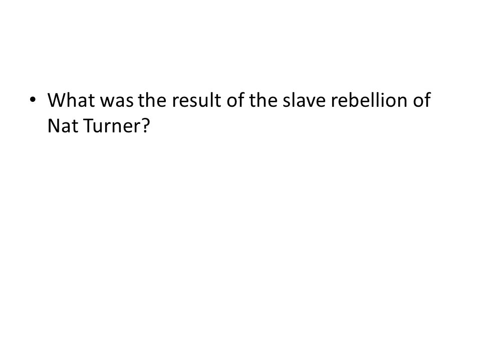 What was the result of the slave rebellion of Nat Turner