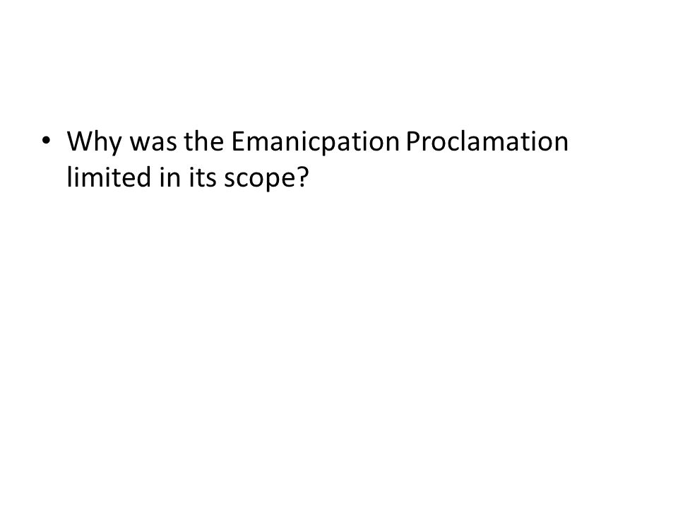 Why was the Emanicpation Proclamation limited in its scope
