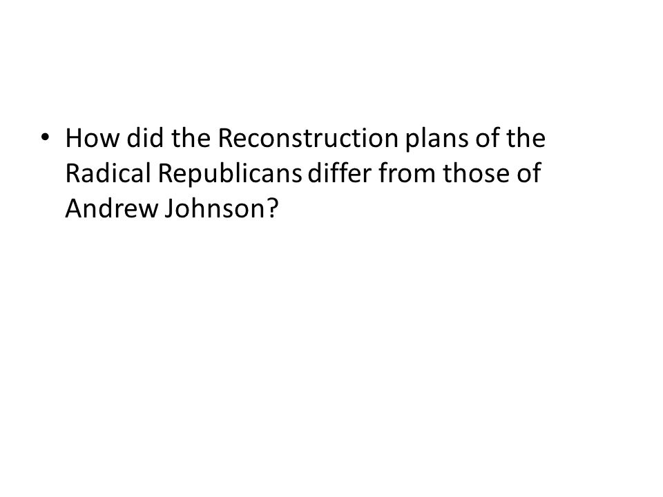 How did the Reconstruction plans of the Radical Republicans differ from those of Andrew Johnson