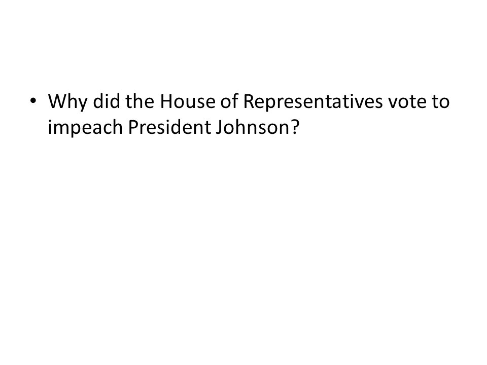 Why did the House of Representatives vote to impeach President Johnson