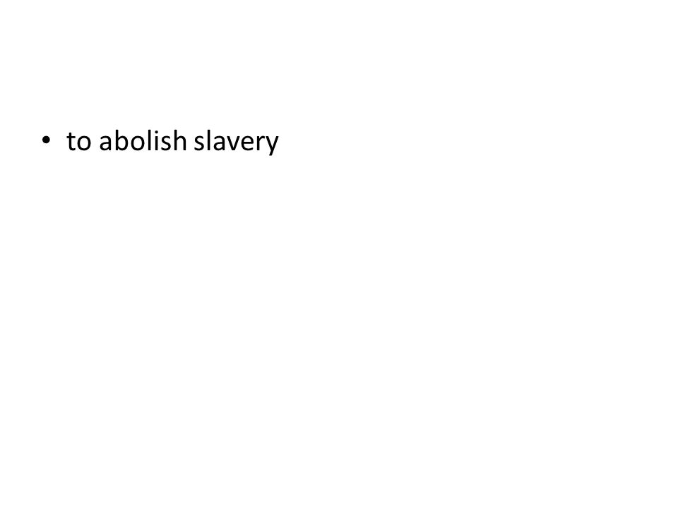 to abolish slavery